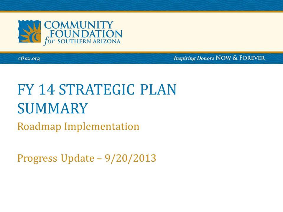 FY 14 STRATEGIC PLAN SUMMARY Roadmap Implementation Progress Update – 9/20/2013