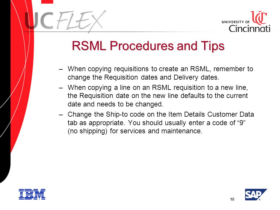 10 RSML Procedures and Tips –When copying requisitions to create an RSML, remember to change the Requisition dates and Delivery dates.