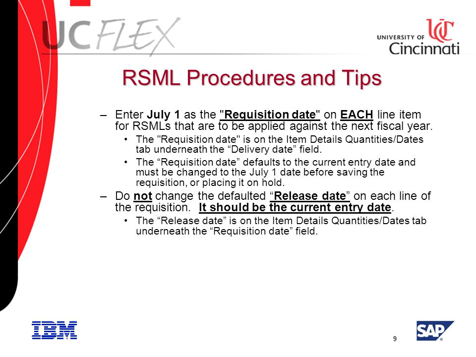 9 RSML Procedures and Tips –Enter July 1 as the Requisition date on EACH line item for RSMLs that are to be applied against the next fiscal year.