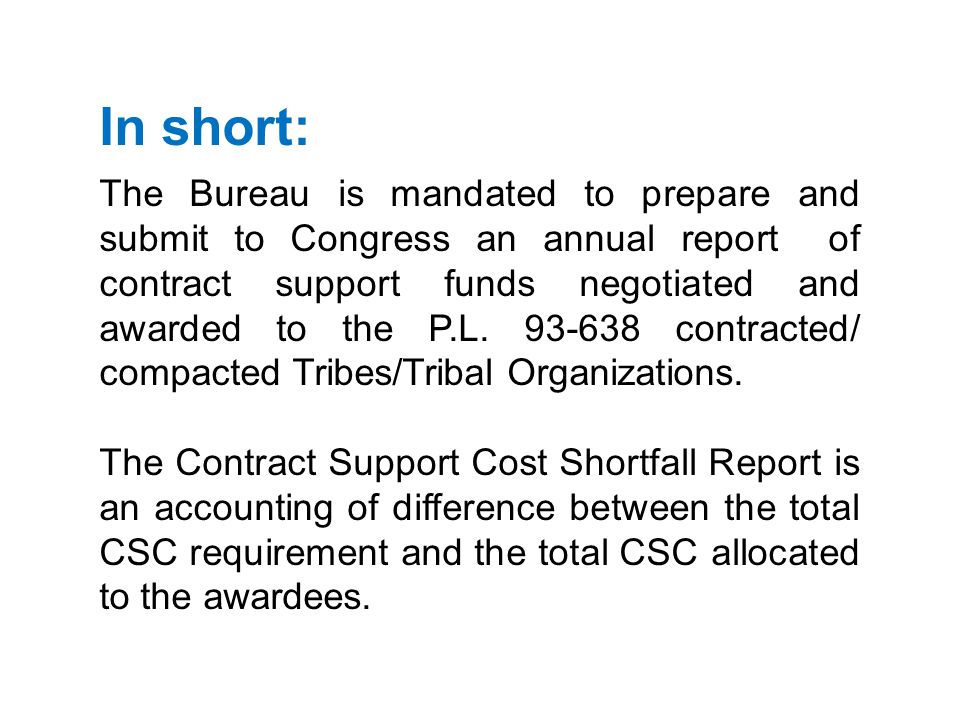 In short: The Bureau is mandated to prepare and submit to Congress an annual report of contract support funds negotiated and awarded to the P.L.