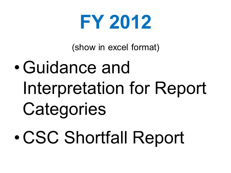 FY 2012 (show in excel format) Guidance and Interpretation for Report Categories CSC Shortfall Report