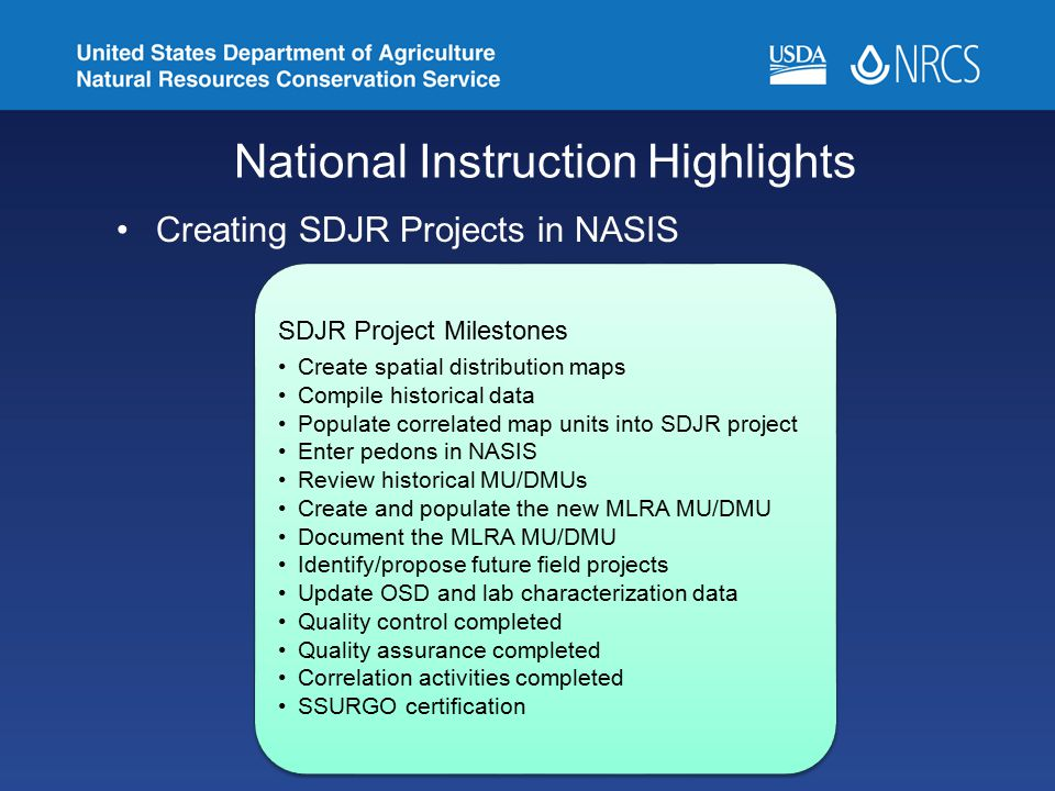 National Instruction Highlights Creating SDJR Projects in NASIS SDJR Project Milestones Create spatial distribution maps Compile historical data Popul