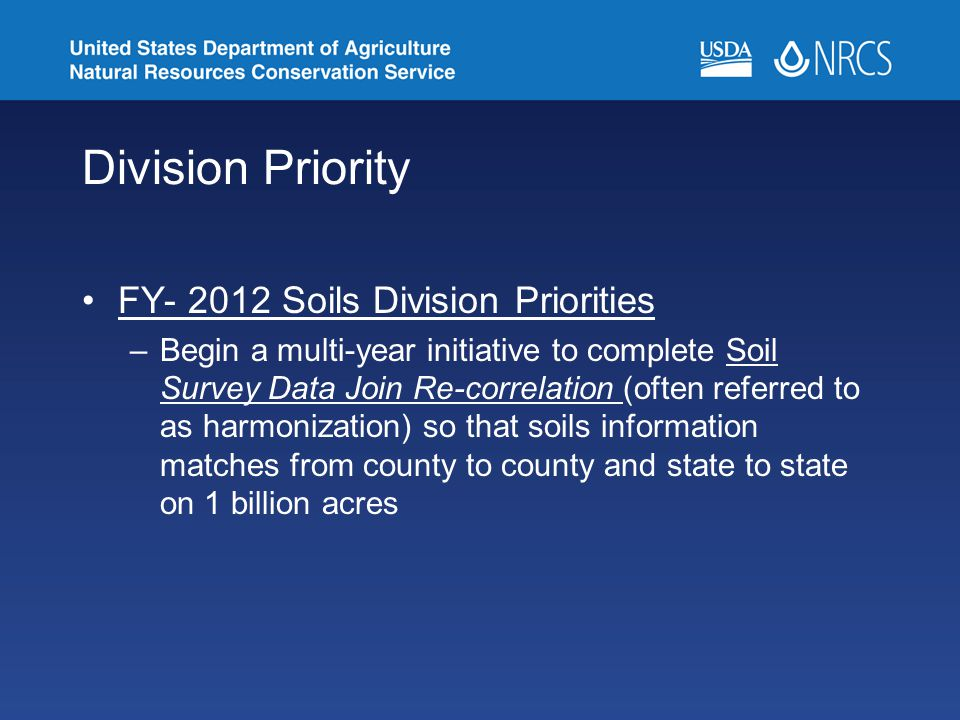Division Priority FY- 2012 Soils Division Priorities –Begin a multi-year initiative to complete Soil Survey Data Join Re-correlation (often referred t