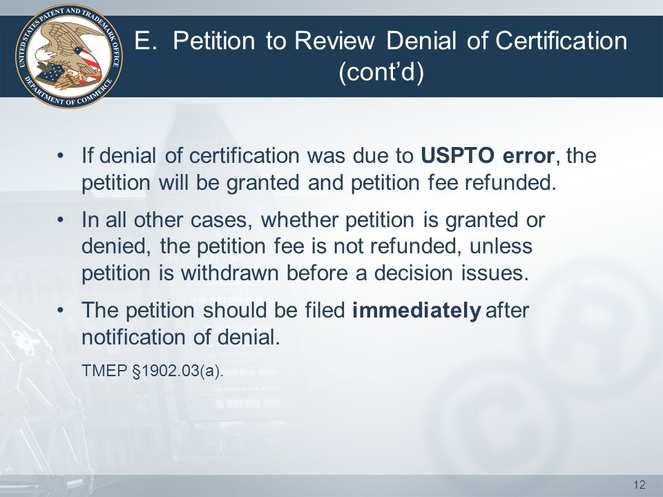 E. Petition to Review Denial of Certification (cont'd) If denial of certification was due to USPTO error, the petition will be granted and petition fe