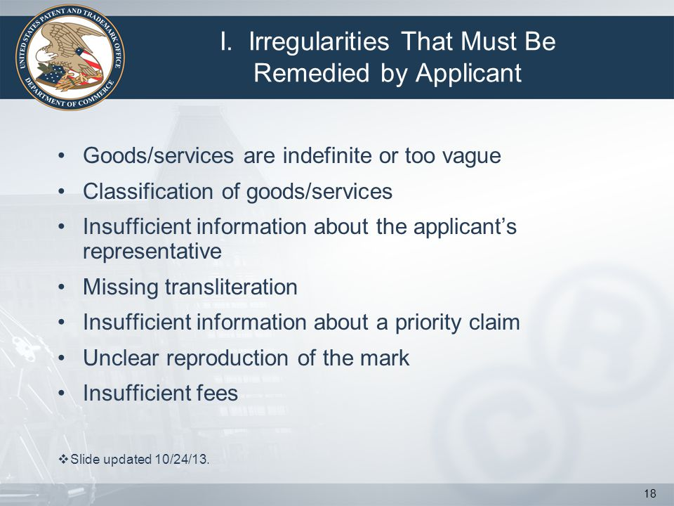 I. Irregularities That Must Be Remedied by Applicant Goods/services are indefinite or too vague Classification of goods/services Insufficient informat