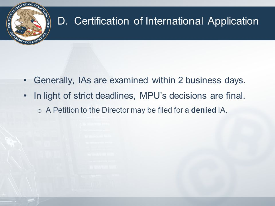 D. Certification of International Application Generally, IAs are examined within 2 business days.