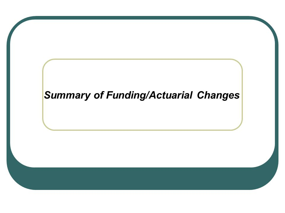 Summary of Funding/Actuarial Changes