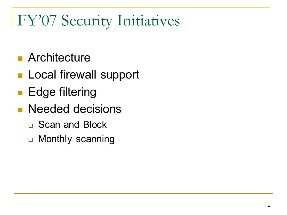4 FY'07 Security Initiatives Architecture Local firewall support Edge filtering Needed decisions  Scan and Block  Monthly scanning