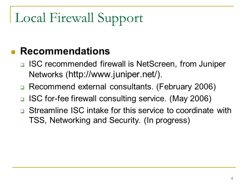 6 Local Firewall Support Recommendations  ISC recommended firewall is NetScreen, from Juniper Networks ( http://www.juniper.net/).