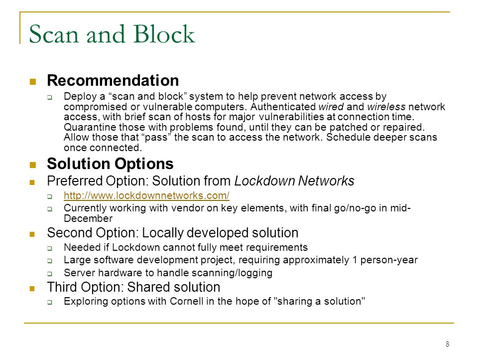 8 Scan and Block Recommendation  Deploy a scan and block system to help prevent network access by compromised or vulnerable computers.