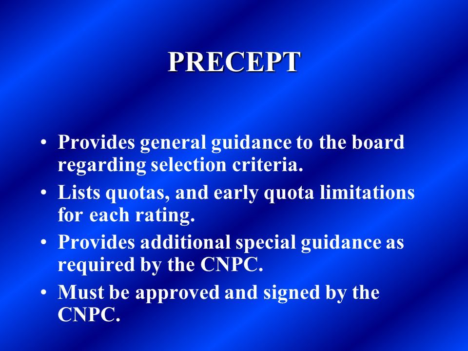 PRECEPT Provides general guidance to the board regarding selection criteria. Lists quotas, and early quota limitations for each rating. Provides addit