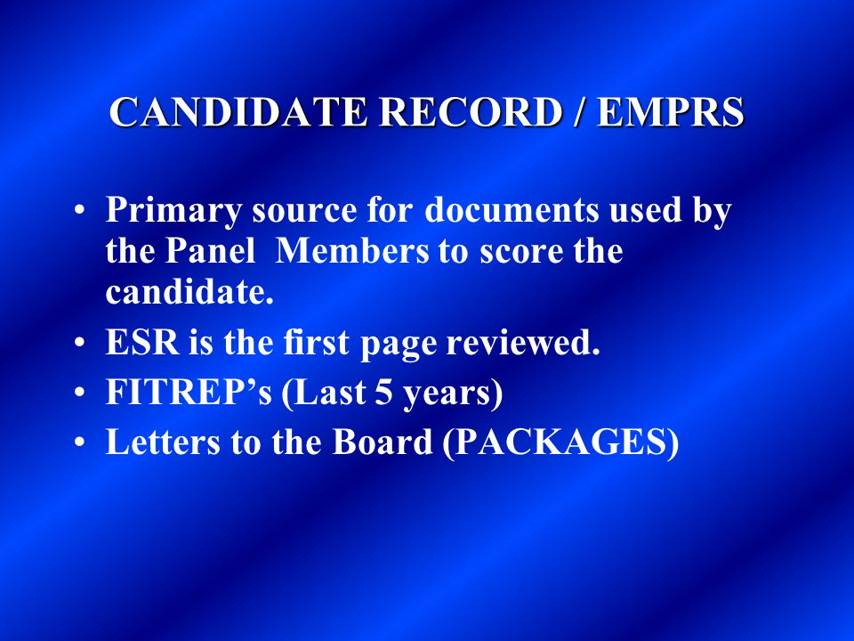 CANDIDATE RECORD / EMPRS Primary source for documents used by the Panel Members to score the candidate. ESR is the first page reviewed. FITREP's (Last