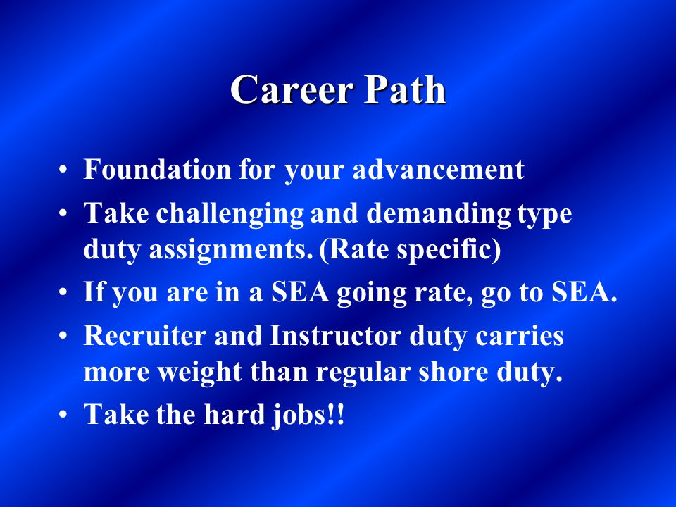 Career Path Foundation for your advancement Take challenging and demanding type duty assignments. (Rate specific) If you are in a SEA going rate, go t