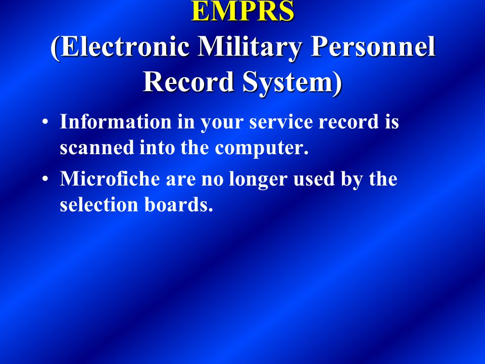 EMPRS (Electronic Military Personnel Record System) Information in your service record is scanned into the computer.