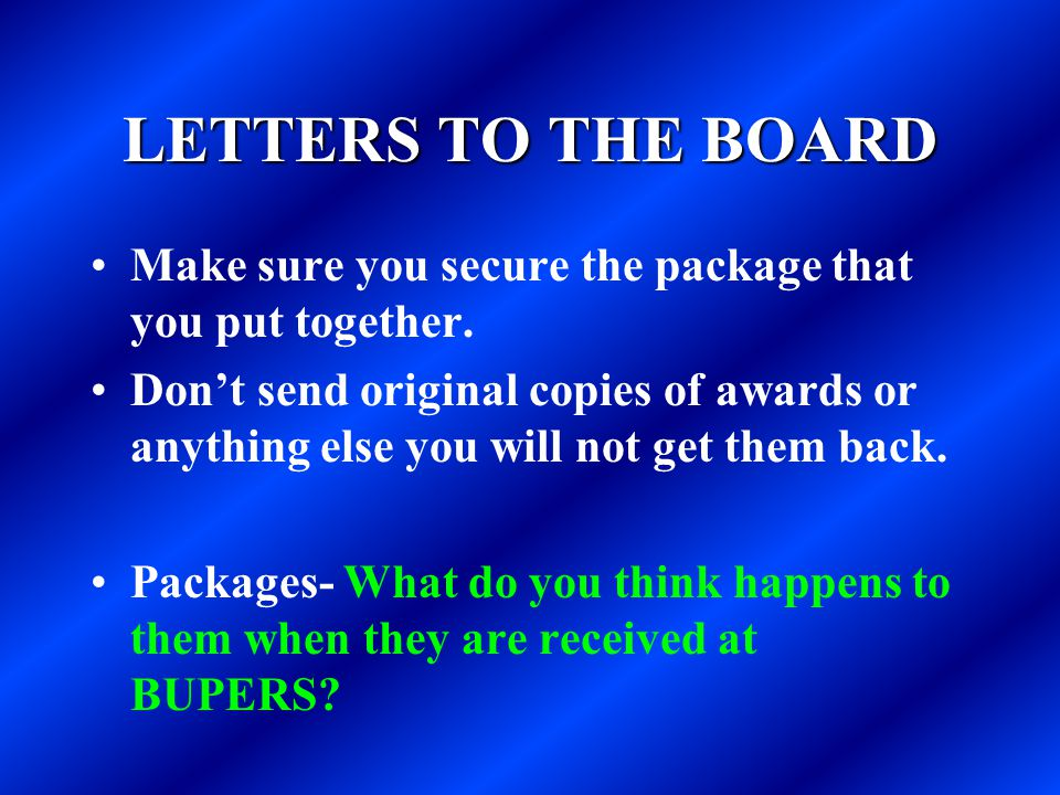 LETTERS TO THE BOARD Make sure you secure the package that you put together.