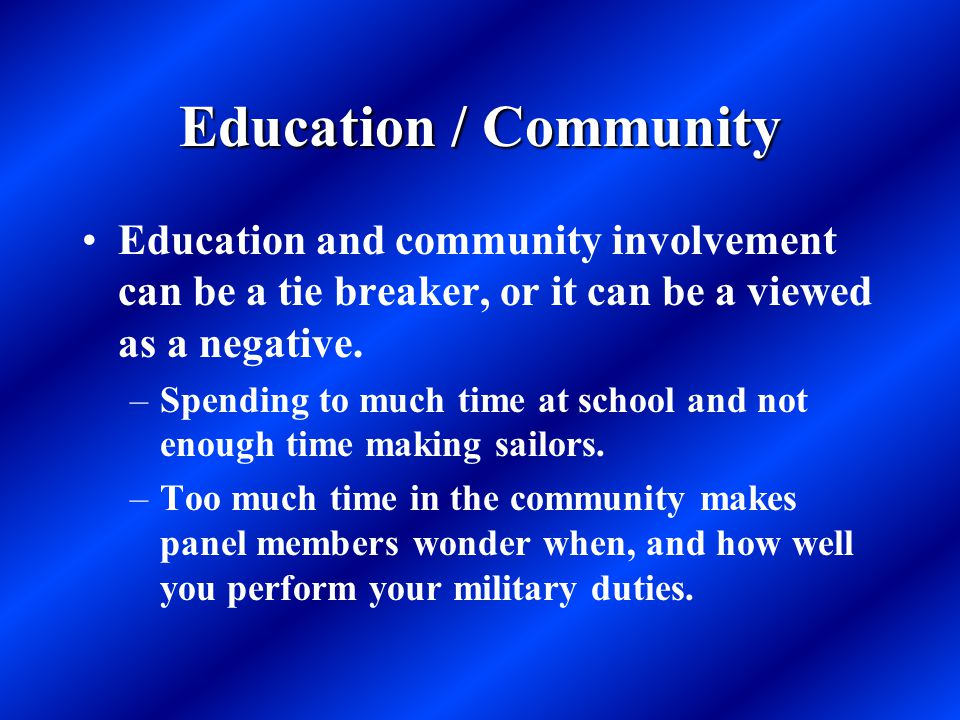 Education / Community Education and community involvement can be a tie breaker, or it can be a viewed as a negative. –Spending to much time at school