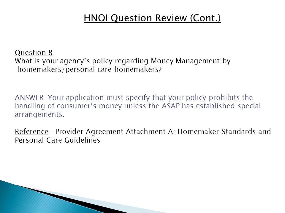HNOI Question Review (Cont.) Question 8 What is your agency's policy regarding Money Management by homemakers/personal care homemakers.