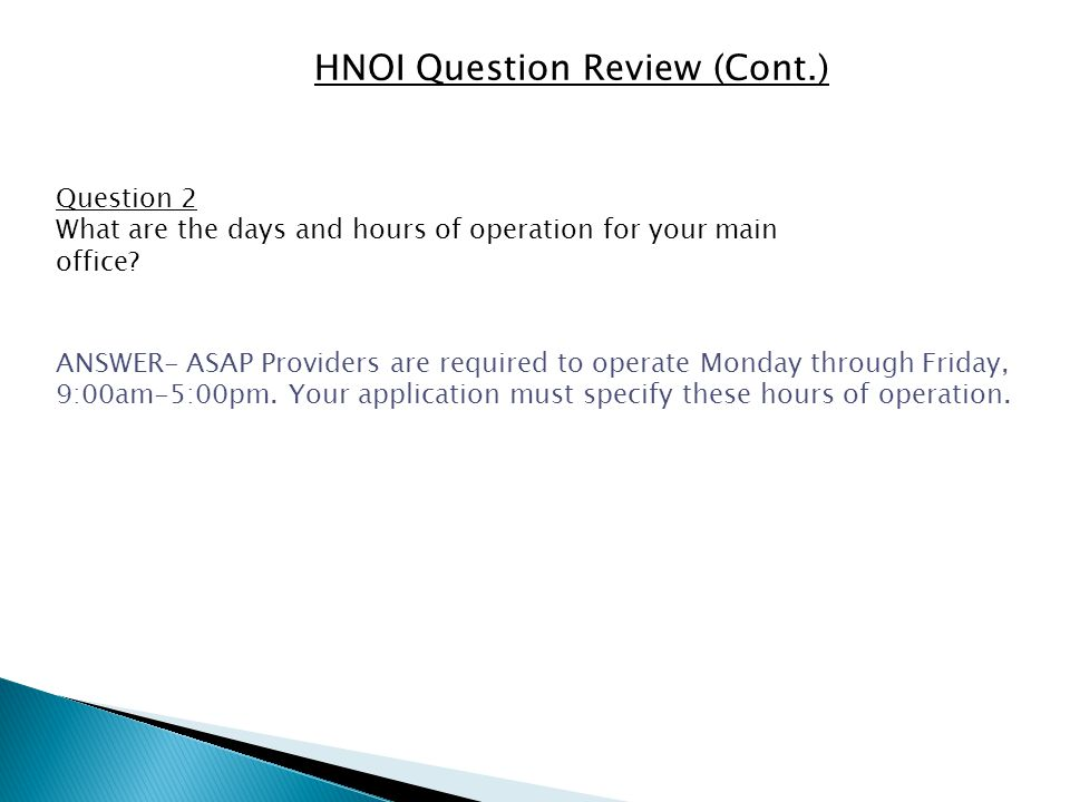 HNOI Question Review (Cont.) Question 2 What are the days and hours of operation for your main office.