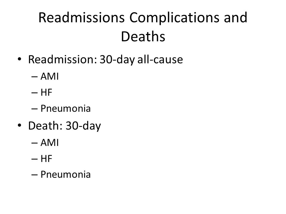 Readmissions Complications and Deaths Readmission: 30-day all-cause – AMI – HF – Pneumonia Death: 30-day – AMI – HF – Pneumonia