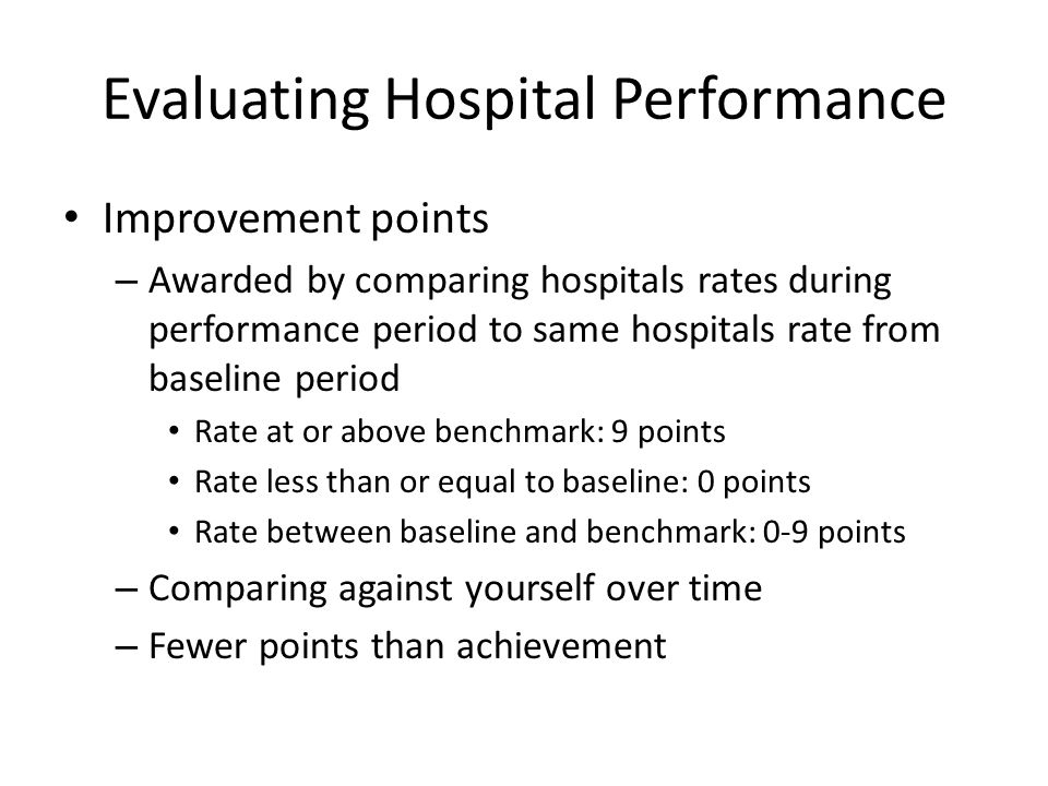Evaluating Hospital Performance Improvement points – Awarded by comparing hospitals rates during performance period to same hospitals rate from baseli