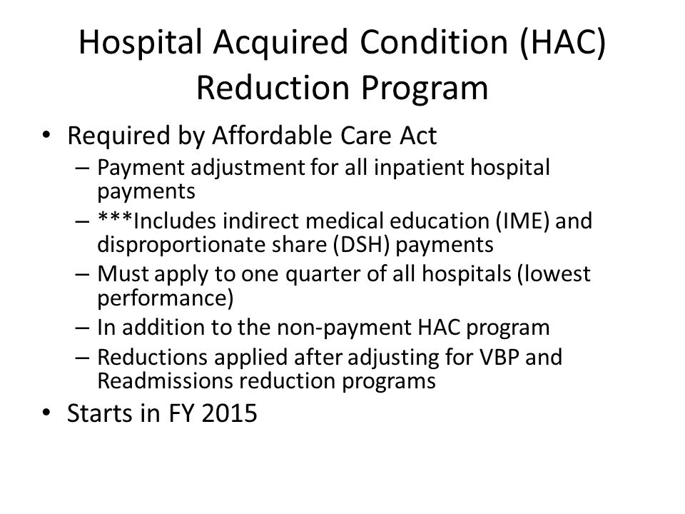 Hospital Acquired Condition (HAC) Reduction Program Required by Affordable Care Act – Payment adjustment for all inpatient hospital payments – ***Incl