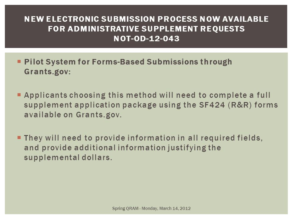  Pilot System for Forms-Based Submissions through Grants.gov:  Applicants choosing this method will need to complete a full supplement application package using the SF424 (R&R) forms available on Grants.gov.