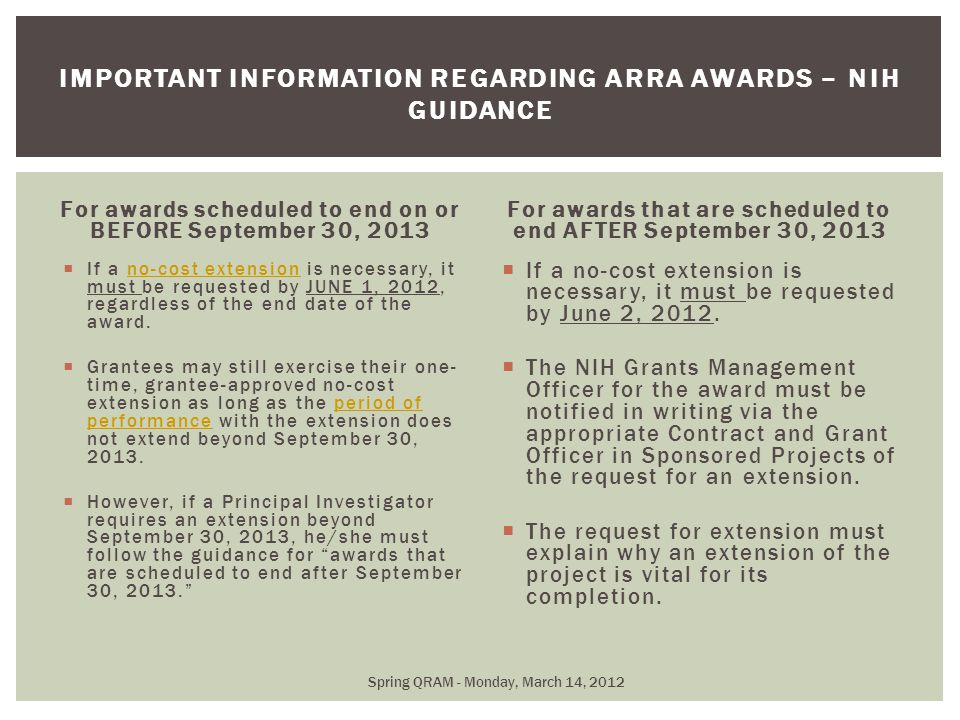 For awards scheduled to end on or BEFORE September 30, 2013  If a no-cost extension is necessary, it must be requested by JUNE 1, 2012, regardless of the end date of the award.