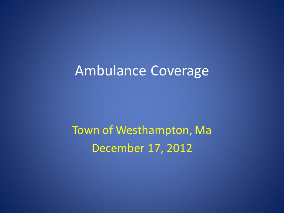 Ambulance Coverage Town of Westhampton, Ma December 17, 2012