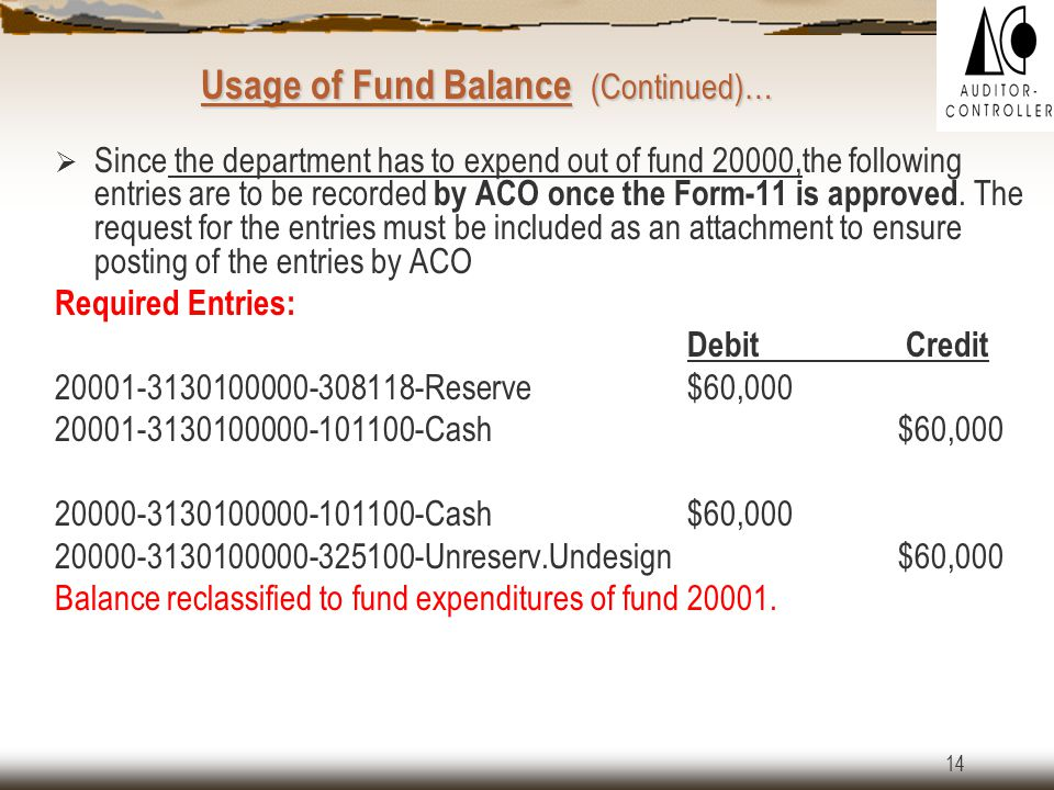 13 (Continued)… Usage of Fund Balance (Continued)… Scenario 5– Use of Fund Balance in Sub-fund 20001 and Expending out of Fund 20000: Department of Transportation, sub-fund 20001 has a fund balance of $60,000 from prior year.