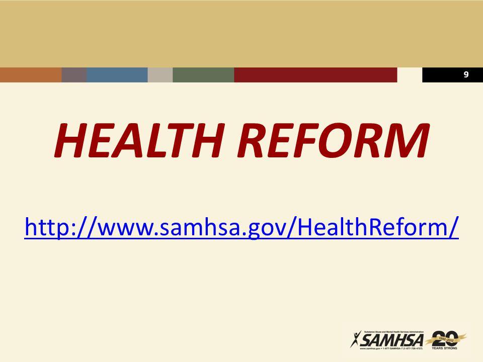 9 HEALTH REFORM http://www.samhsa.gov/HealthReform/