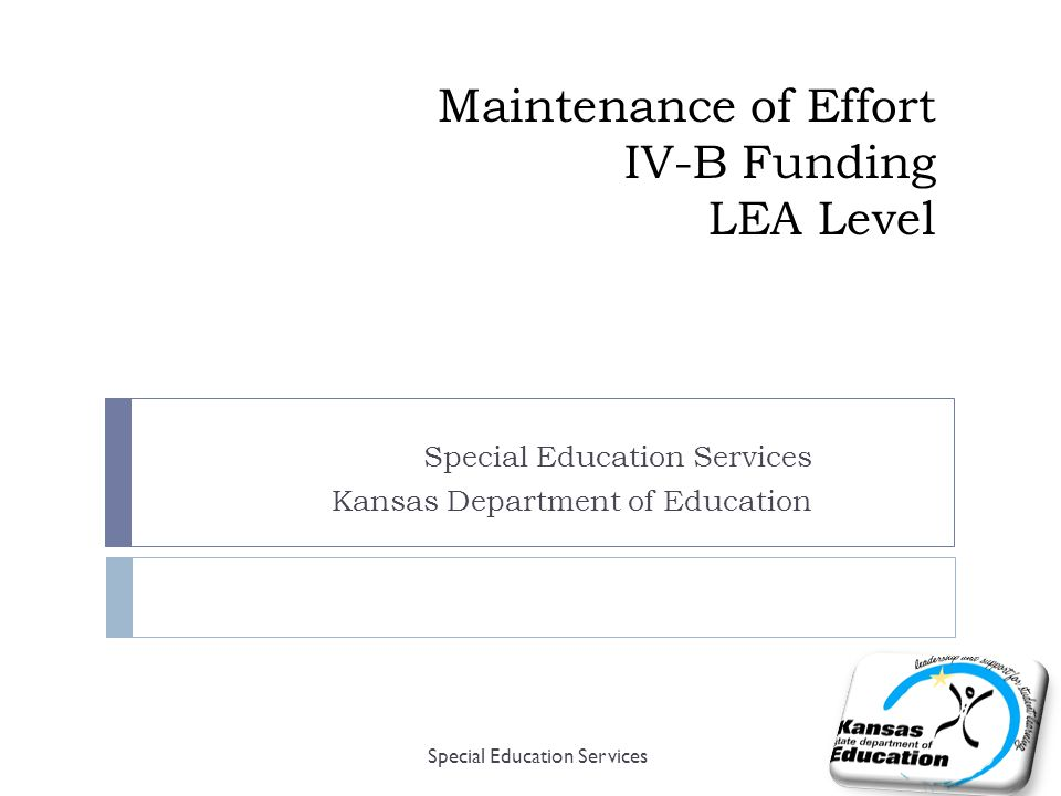 Maintenance of Effort IV-B Funding LEA Level Special Education Services Kansas Department of Education Special Education Services