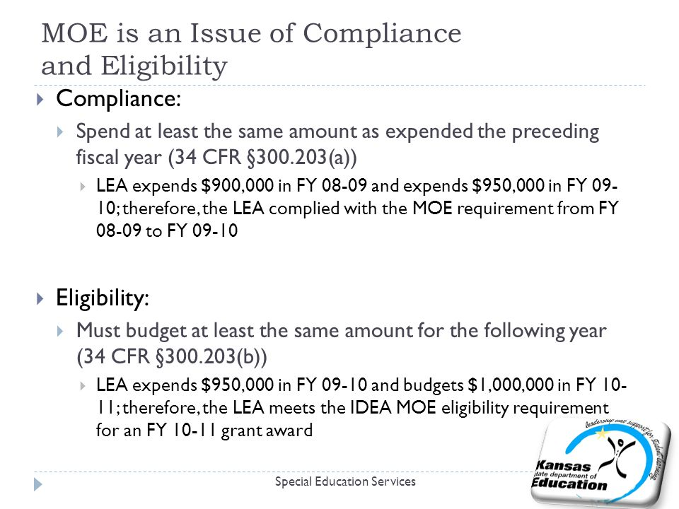MOE is an Issue of Compliance and Eligibility  Compliance:  Spend at least the same amount as expended the preceding fiscal year (34 CFR §300.203(a)