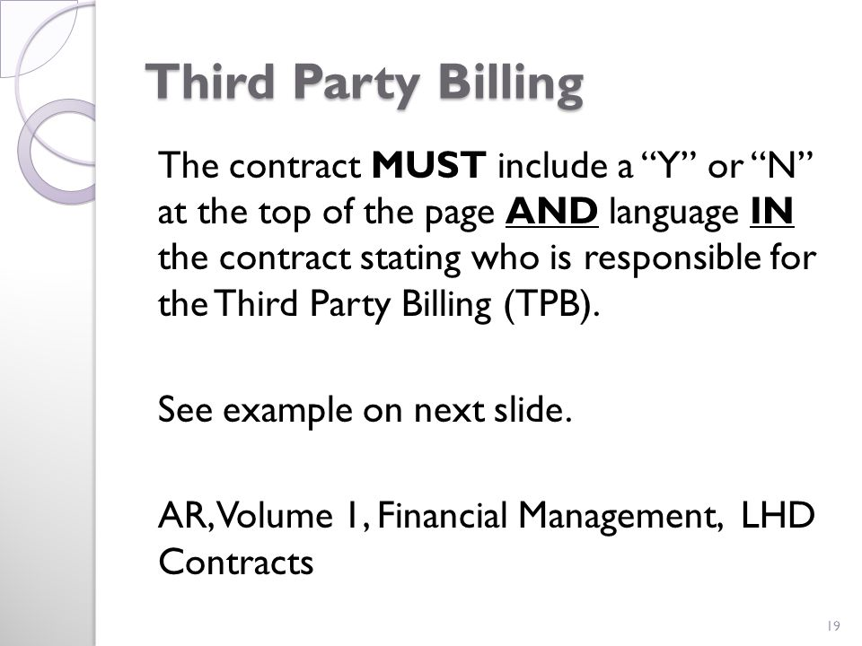 Third Party Billing The contract MUST include a Y or N at the top of the page AND language IN the contract stating who is responsible for the Third Party Billing (TPB).