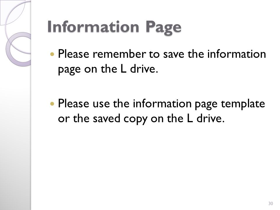 Information Page Please remember to save the information page on the L drive.