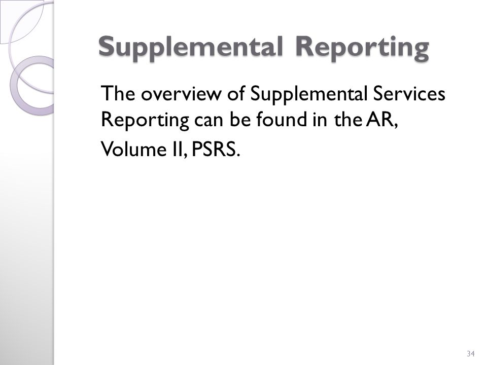 Supplemental Reporting Supplemental Reporting The overview of Supplemental Services Reporting can be found in the AR, Volume II, PSRS.