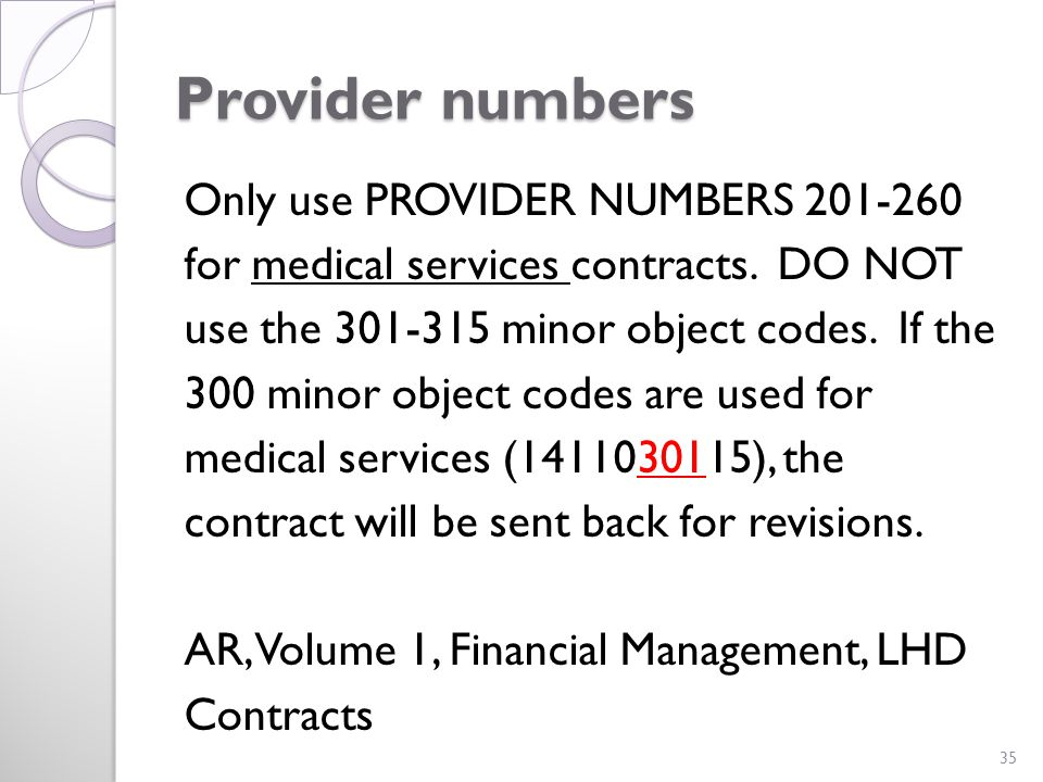 Provider numbers Only use PROVIDER NUMBERS 201-260 for medical services contracts.