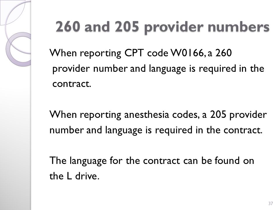 260 and 205 provider numbers 260 and 205 provider numbers When reporting CPT code W0166, a 260 provider number and language is required in the contract.