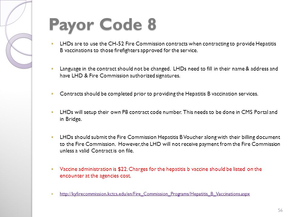 Payor Code 8 LHDs are to use the CH-52 Fire Commission contracts when contracting to provide Hepatitis B vaccinations to those firefighters approved for the service.