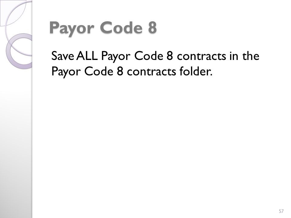 Payor Code 8 Save ALL Payor Code 8 contracts in the Payor Code 8 contracts folder. 57