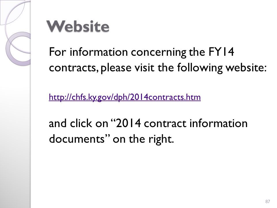 Website For information concerning the FY14 contracts, please visit the following website: http://chfs.ky.gov/dph/2014contracts.htm and click on 2014 contract information documents on the right.