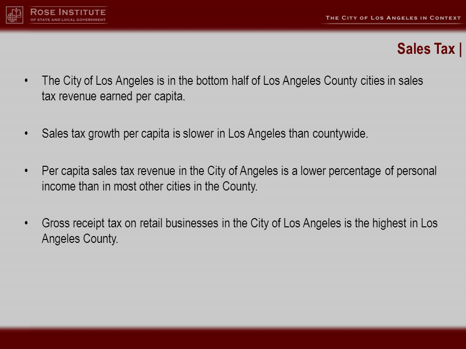 Sales Tax | The City of Los Angeles is in the bottom half of Los Angeles County cities in sales tax revenue earned per capita.