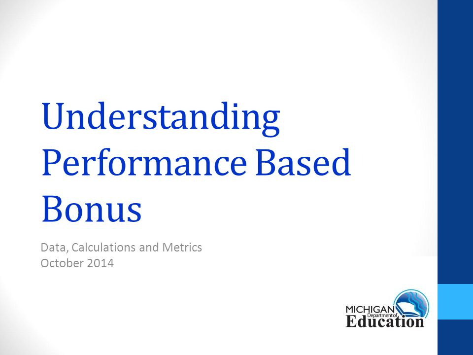 Understanding Performance Based Bonus Data, Calculations and Metrics October 2014