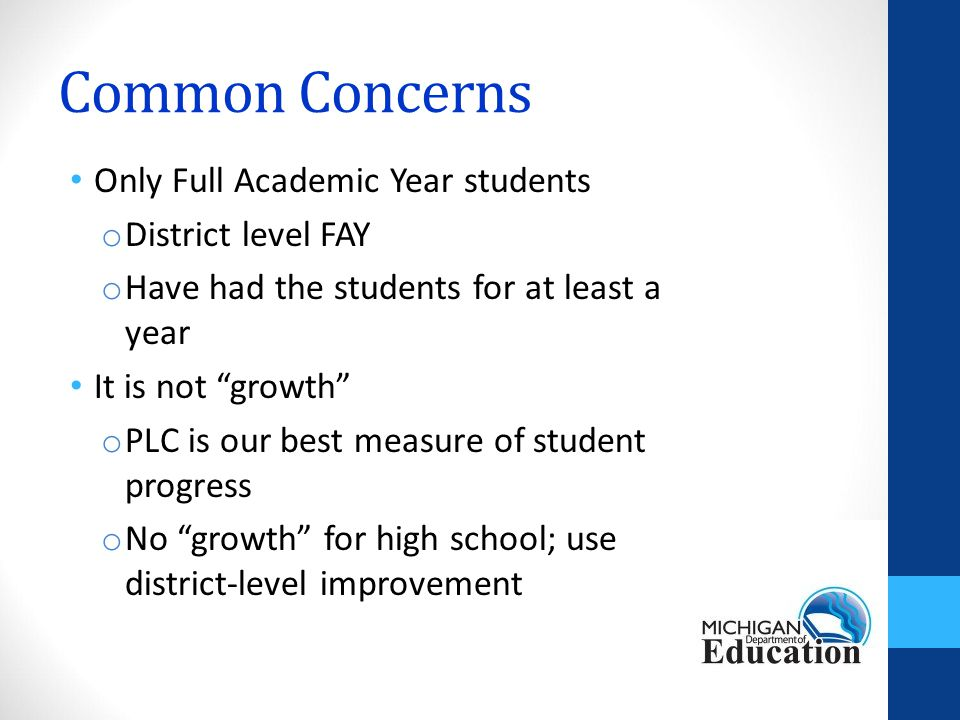 Common Concerns Only Full Academic Year students o District level FAY o Have had the students for at least a year It is not growth o PLC is our best measure of student progress o No growth for high school; use district-level improvement