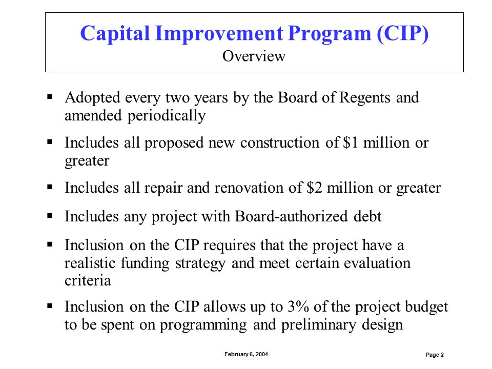 Capital Improvement Program (CIP) Overview  Adopted every two years by the Board of Regents and amended periodically Page 2 February 6, 2004  Includ