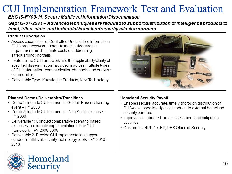 10 CUI Implementation Framework Test and Evaluation 10 EHC IS-FY09-11: Secure Multilevel Information Dissemination Gap: IS-07-29v1 – Advanced techniqu
