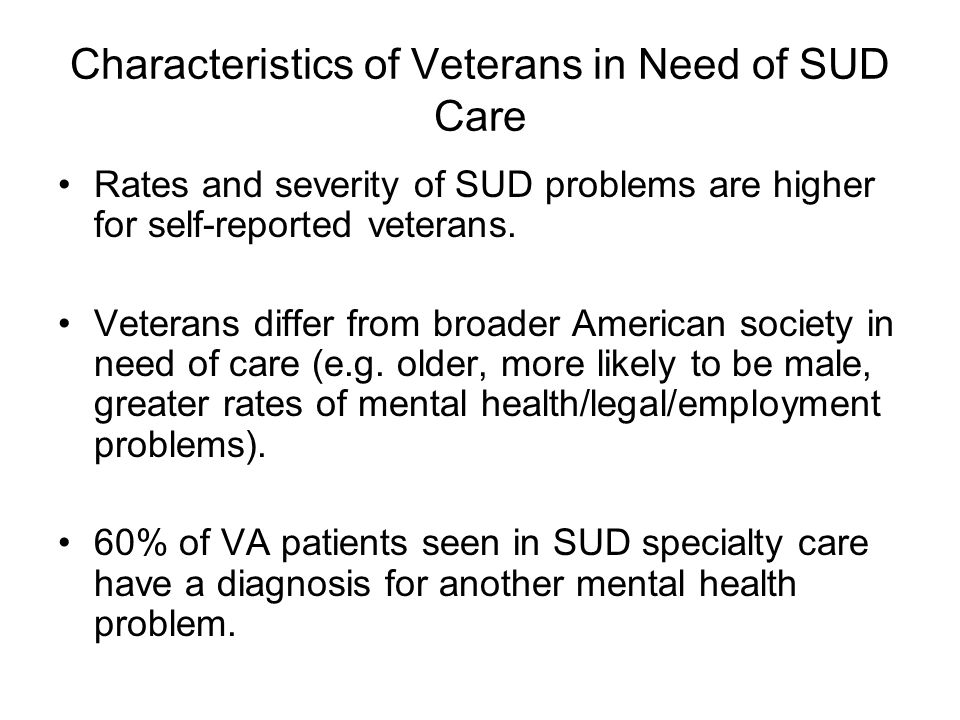 Characteristics of Veterans in Need of SUD Care Rates and severity of SUD problems are higher for self-reported veterans.