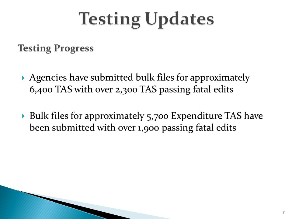 Agencies have submitted bulk files for approximately 6,400 TAS with over 2,300 TAS passing fatal edits  Bulk files for approximately 5,700 Expenditure TAS have been submitted with over 1,900 passing fatal edits 7 Testing Progress
