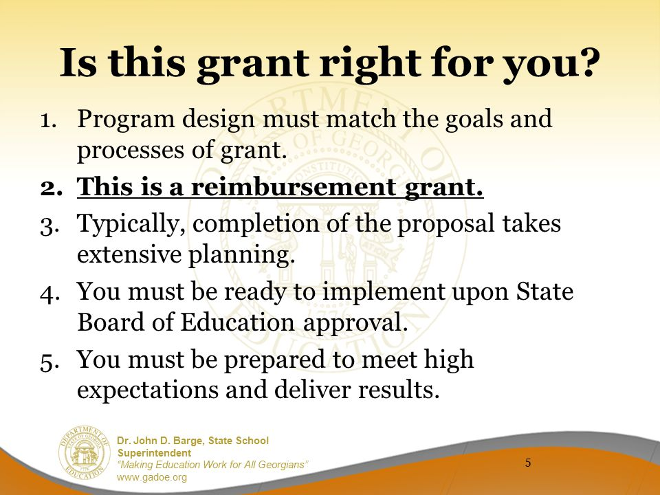 "Dr. John D. Barge, State School Superintendent ""Making Education Work for All Georgians"" www.gadoe.org Is this grant right for you? 1.Program design m"