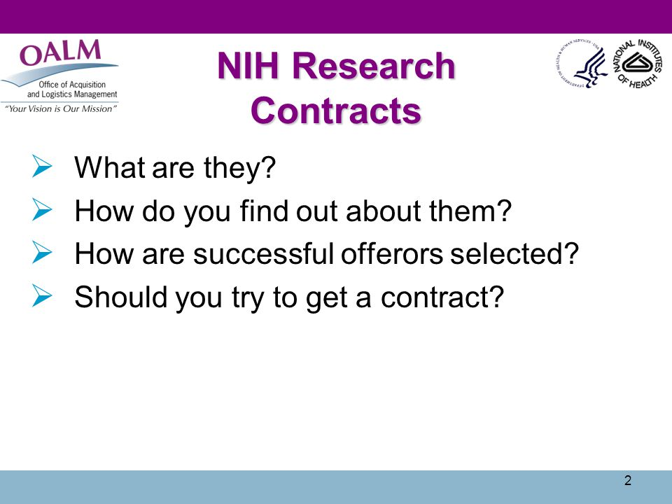 2 NIH Research Contracts  What are they?  How do you find out about them?  How are successful offerors selected?  Should you try to get a contract