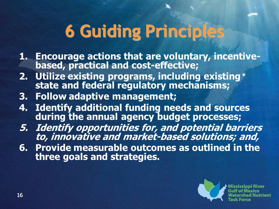 16 1.Encourage actions that are voluntary, incentive- based, practical and cost-effective; 2.Utilize existing programs, including existing state and f